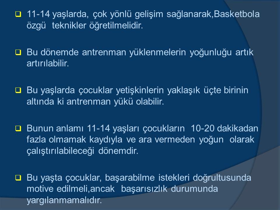  11-14 yaşlarda, çok yönlü gelişim sağlanarak,Basketbola özgü teknikler öğretilmelidir.  Bu dönemde antrenman yüklenmelerin yoğunluğu artık artırıla