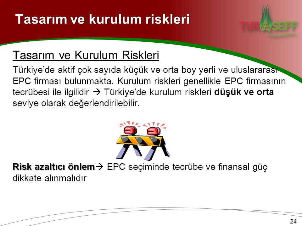 Tasarım ve kurulum riskleri Tasarım ve Kurulum Riskleri Türkiye'de aktif çok sayıda küçük ve orta boy yerli ve uluslararası EPC firması bulunmakta.