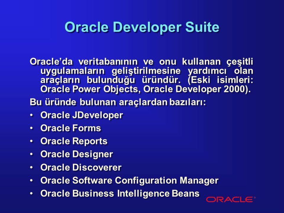 Oracle Developer Suite Oracle'da veritabanının ve onu kullanan çeşitli uygulamaların geliştirilmesine yardımcı olan araçların bulunduğu üründür. (Eski