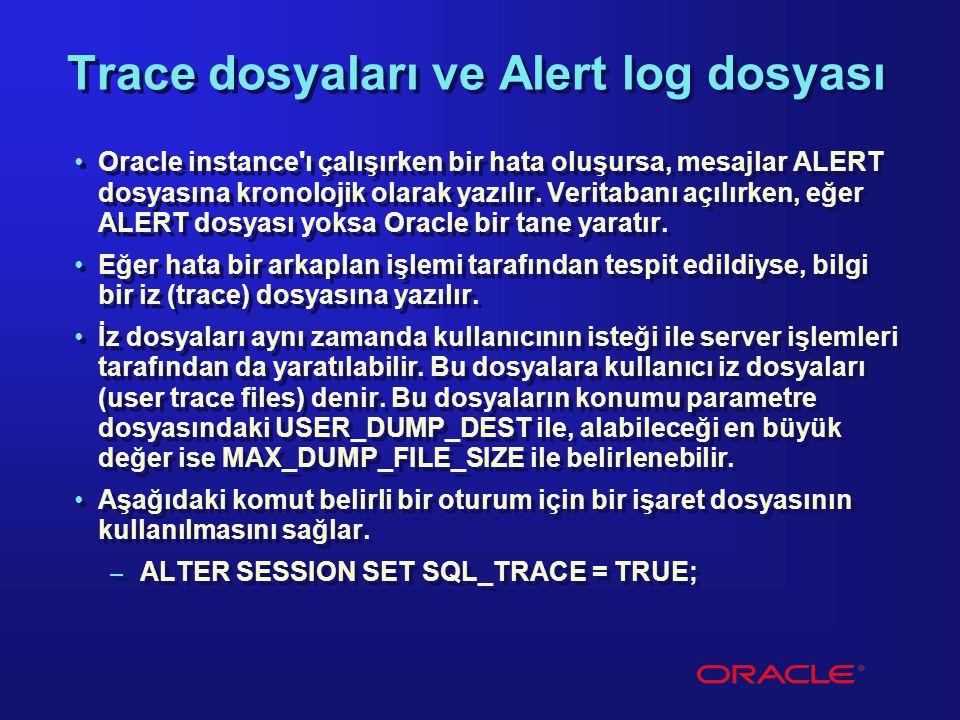 Trace dosyaları ve Alert log dosyası Oracle instance'ı çalışırken bir hata oluşursa, mesajlar ALERT dosyasına kronolojik olarak yazılır. Veritabanı aç