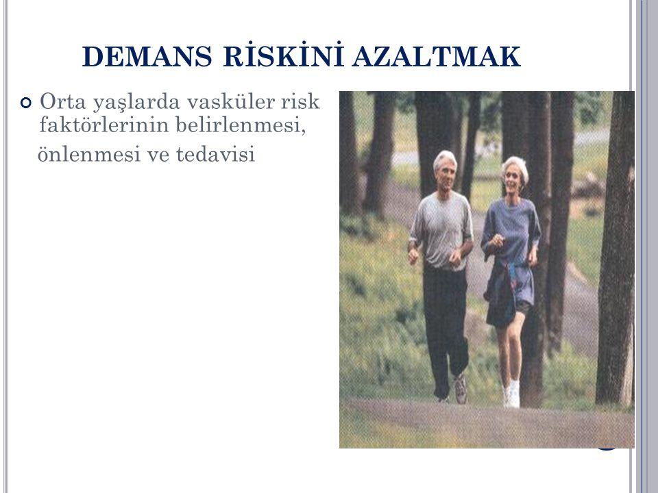 Orta yaşlarda vasküler risk faktörlerinin belirlenmesi, önlenmesi ve tedavisi DEMANS RİSKİNİ AZALTMAK