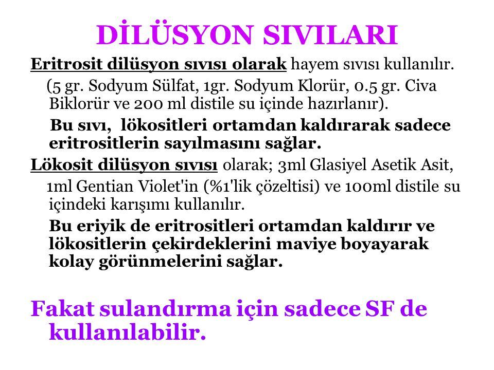 DİLÜSYON SIVILARI Eritrosit dilüsyon sıvısı olarak hayem sıvısı kullanılır. (5 gr. Sodyum Sülfat, 1gr. Sodyum Klorür, 0.5 gr. Civa Biklorür ve 200 ml