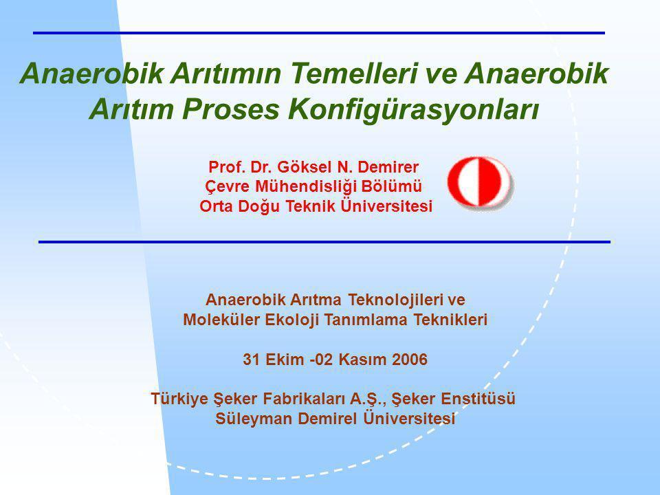 Anaerobik Arıtımın Temelleri ve Anaerobik Arıtım Proses Konfigürasyonları Prof.