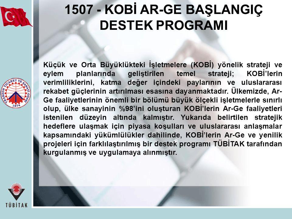 1507 - KOBİ AR-GE BAŞLANGIÇ DESTEK PROGRAMI Küçük ve Orta Büyüklükteki İşletmelere (KOBİ) yönelik strateji ve eylem planlarında geliştirilen temel str