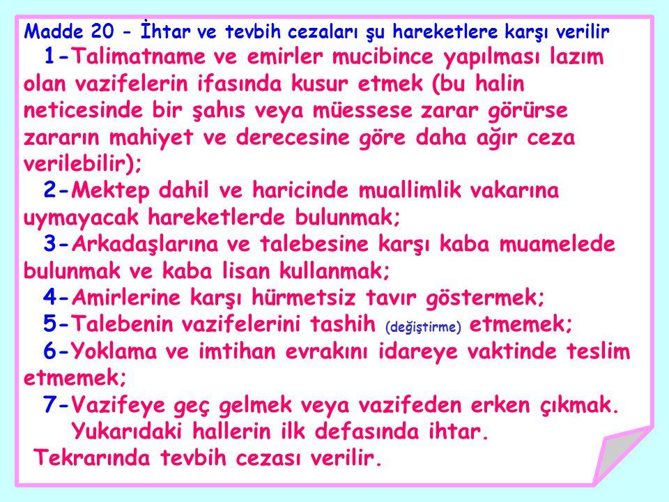 Madde 20 - İhtar ve tevbih cezaları şu hareketlere karşı verilir 1-Talimatname ve emirler mucibince yapılması lazım olan vazifelerin ifasında kusur et