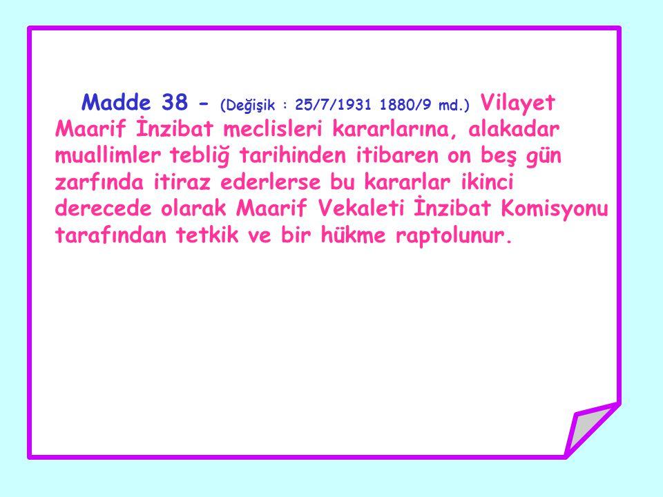Madde 38 - (Değişik : 25/7/1931 1880/9 md.) Vilayet Maarif İnzibat meclisleri kararlarına, alakadar muallimler tebliğ tarihinden itibaren on beş gün z