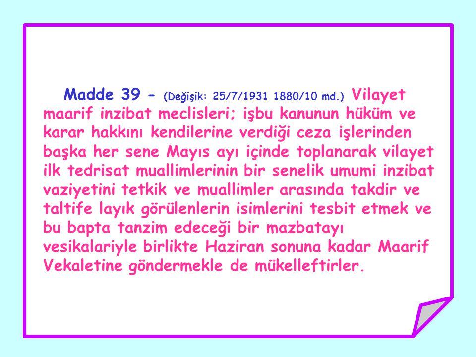 Madde 39 - (Değişik: 25/7/1931 1880/10 md.) Vilayet maarif inzibat meclisleri; işbu kanunun hüküm ve karar hakkını kendilerine verdiği ceza işlerinden