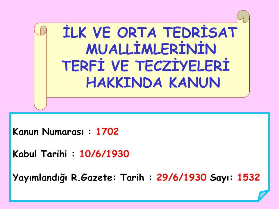 Kanun Numarası : 1702 Kabul Tarihi : 10/6/1930 Yayımlandığı R.Gazete: Tarih : 29/6/1930 Sayı: 1532 İLK VE ORTA TEDRİSAT MUALLİMLERİNİN TERFİ VE TECZİY