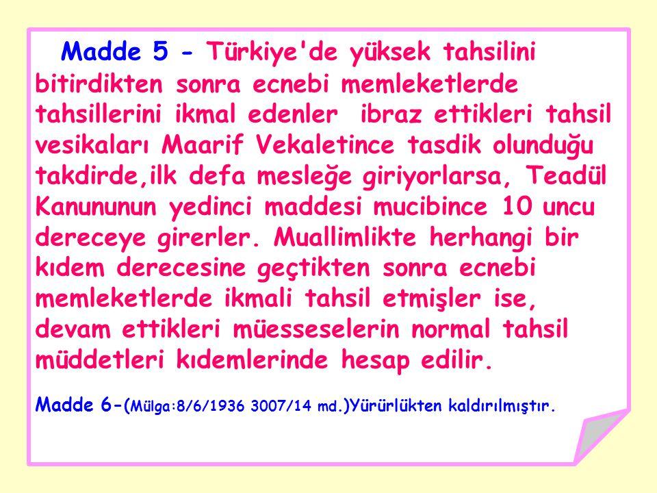 Madde 5 - Türkiye'de yüksek tahsilini bitirdikten sonra ecnebi memleketlerde tahsillerini ikmal edenler ibraz ettikleri tahsil vesikaları Maarif Vekal
