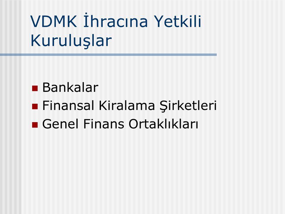 VDMK İhracına Yetkili Kuruluşlar Bankalar Finansal Kiralama Şirketleri Genel Finans Ortaklıkları
