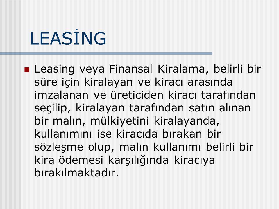 LEASİNG Leasing veya Finansal Kiralama, belirli bir süre için kiralayan ve kiracı arasında imzalanan ve üreticiden kiracı tarafından seçilip, kiralayan tarafından satın alınan bir malın, mülkiyetini kiralayanda, kullanımını ise kiracıda bırakan bir sözleşme olup, malın kullanımı belirli bir kira ödemesi karşılığında kiracıya bırakılmaktadır.