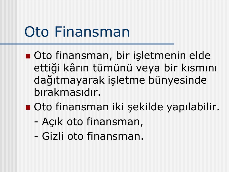 Oto Finansman Oto finansman, bir işletmenin elde ettiği kârın tümünü veya bir kısmını dağıtmayarak işletme bünyesinde bırakmasıdır. Oto finansman iki