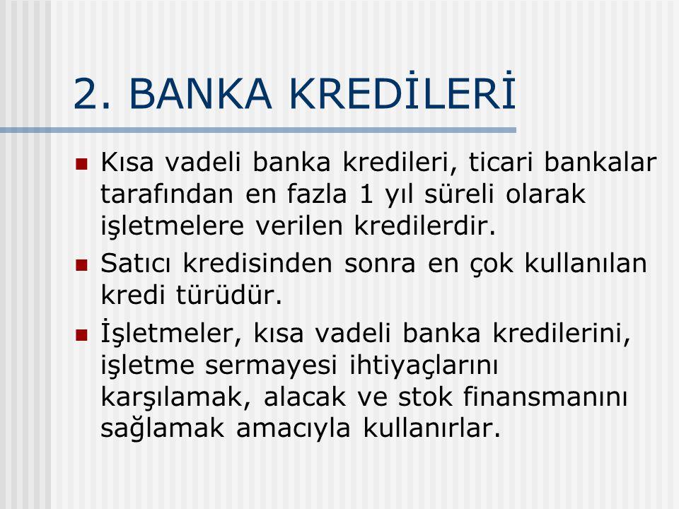 2. BANKA KREDİLERİ Kısa vadeli banka kredileri, ticari bankalar tarafından en fazla 1 yıl süreli olarak işletmelere verilen kredilerdir. Satıcı kredis