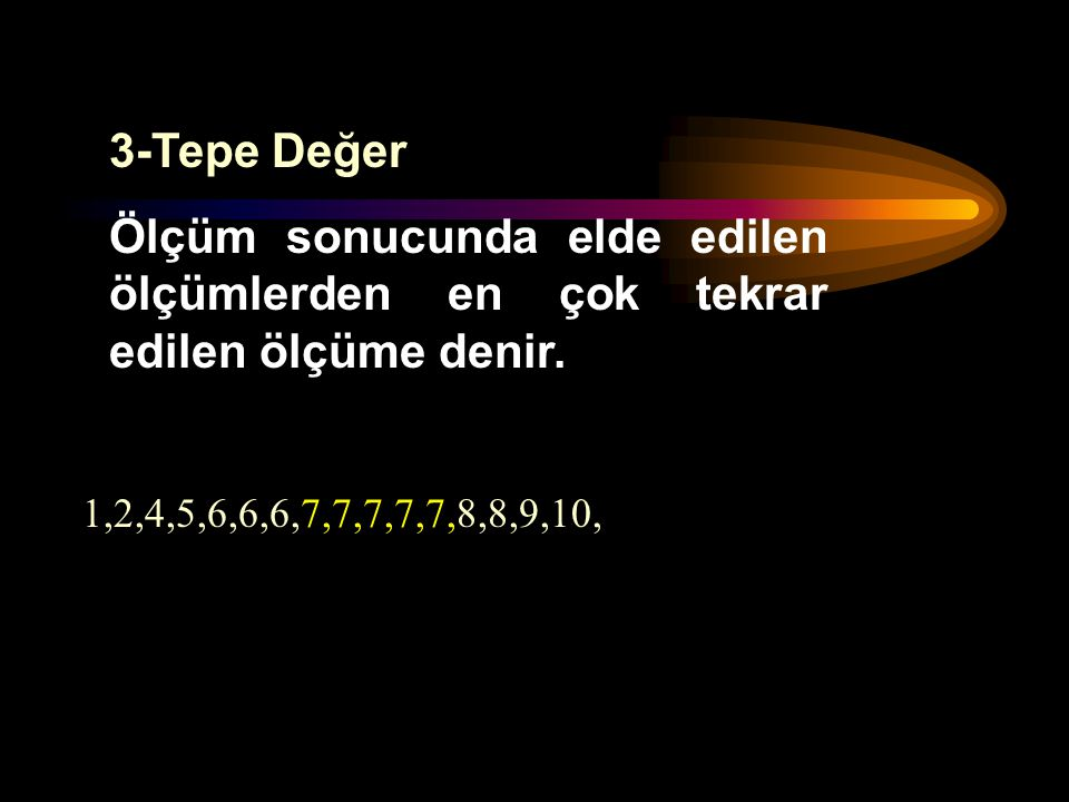 3-Tepe Değer Ölçüm sonucunda elde edilen ölçümlerden en çok tekrar edilen ölçüme denir.