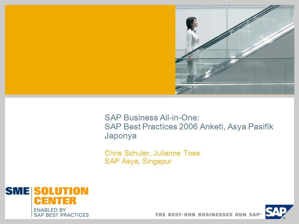 SAP Business All-in-One: SAP Best Practices 2006 Anketi, Asya Pasifik Japonya Chris Schuler, Julianne Tosa SAP Asya, Singapur