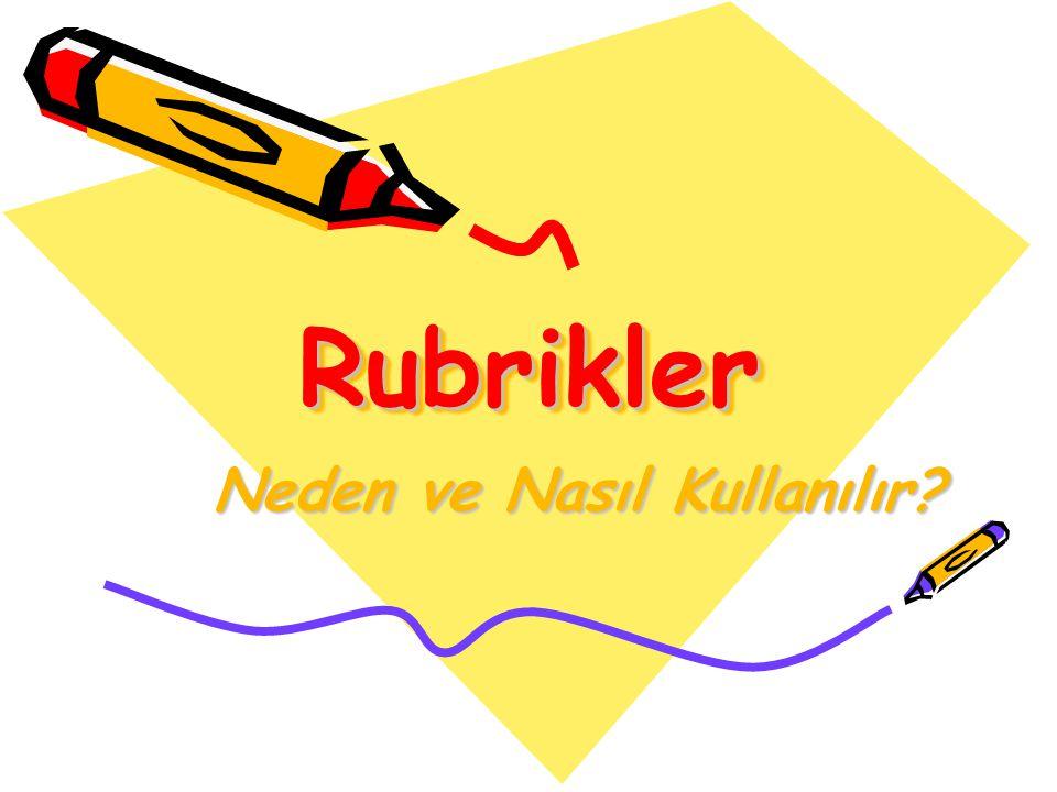 Rubrikler Değerlendirme ve not vermede rehber olarak kullanılan materyallerdir.
