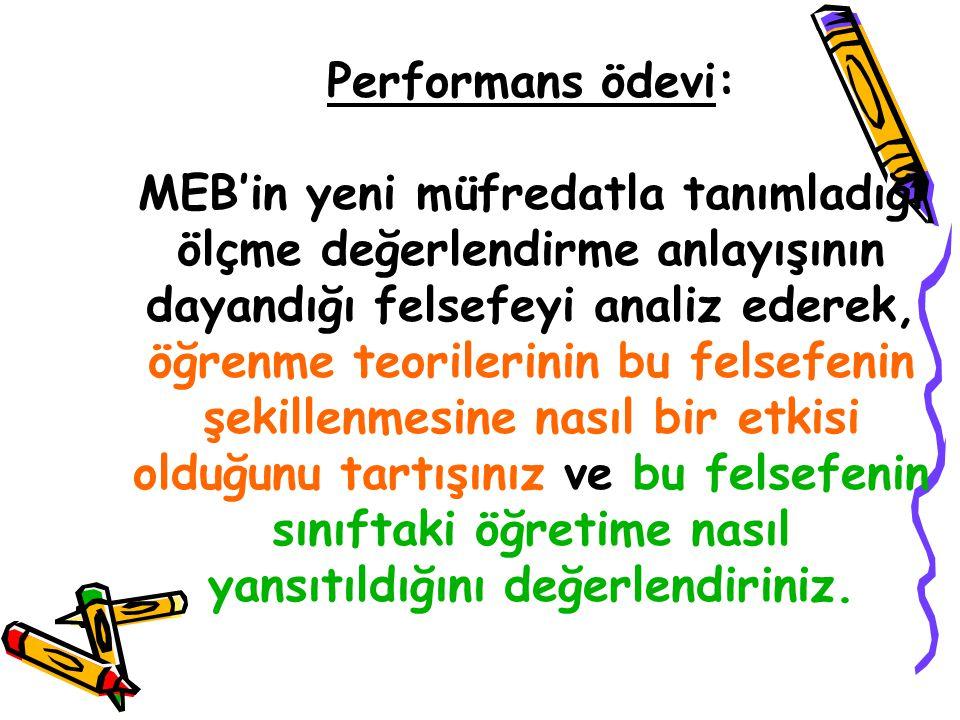 Performans ödevi: MEB'in yeni müfredatla tanımladığı ölçme değerlendirme anlayışının dayandığı felsefeyi analiz ederek, öğrenme teorilerinin bu felsef