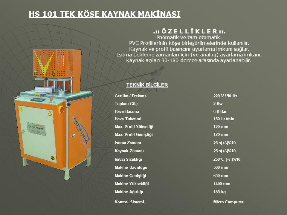 TEKNİK BİLGİLER HS 101 TEK KÖŞE KAYNAK MAKİNASI.:: Ö Z E L L İ K L E R ::. Pnömatik ve tam otomatik. PVC Profillerinin köşe birleştirilmelerinde kulla