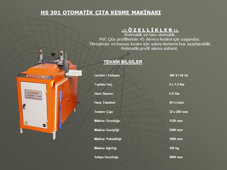 TEKNİK BİLGİLER HS 301 OTOMATİK ÇITA KESME MAKİNASI.:: Ö Z E L L İ K L E R ::. Pnömatik ve tam otomatik. PVC Çıta profillerinin 45 derece kesimi için