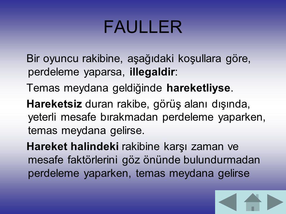 FAULLER Bir oyuncu rakibine, aşağıdaki koşullara göre, perdeleme yaparsa, illegaldir: Temas meydana geldiğinde hareketliyse. Hareketsiz duran rakibe,