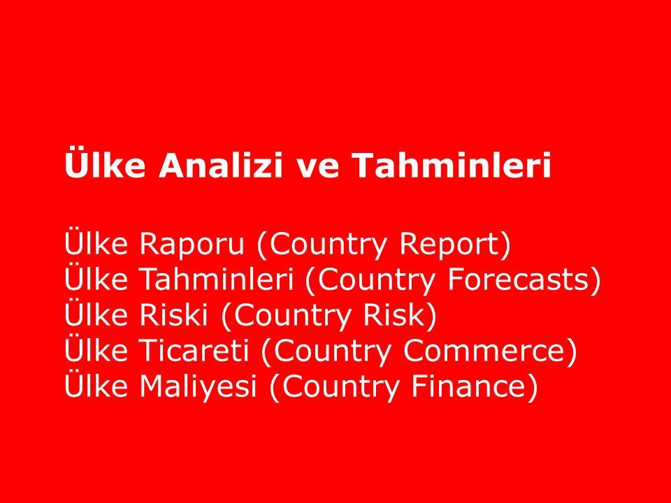 Ülke Analizi ve Tahminleri Ülke Raporu (Country Report) Ülke Tahminleri (Country Forecasts) Ülke Riski (Country Risk) Ülke Ticareti (Country Commerce)