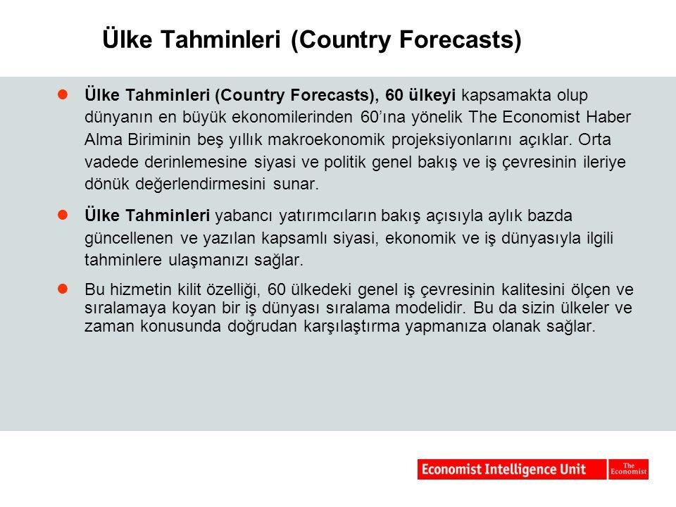 Ülke Tahminleri (Country Forecasts) Ülke Tahminleri (Country Forecasts), 60 ülkeyi kapsamakta olup dünyanın en büyük ekonomilerinden 60'ına yönelik Th