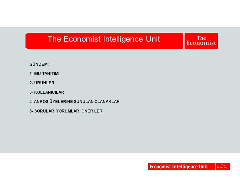 GÜNDEM: 1- EIU TANITIMI 2- ÜRÜNLER 3- KULLANICILAR 4- ANKOS ÜYELERINE SUNULAN OLANAKLAR 5- SORULAR YORUMLAR ÖNERİLER The Economist Intelligence Unit