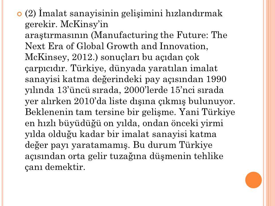 (2) İmalat sanayisinin gelişimini hızlandırmak gerekir. McKinsy'in araştırmasının (Manufacturing the Future: The Next Era of Global Growth and Innovat