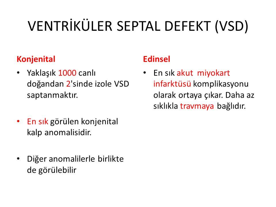 VENTRİKÜLER SEPTAL DEFEKT (VSD) Konjenital Yaklaşık 1000 canlı doğandan 2'sinde izole VSD saptanmaktır. En sık görülen konjenital kalp anomalisidir. D