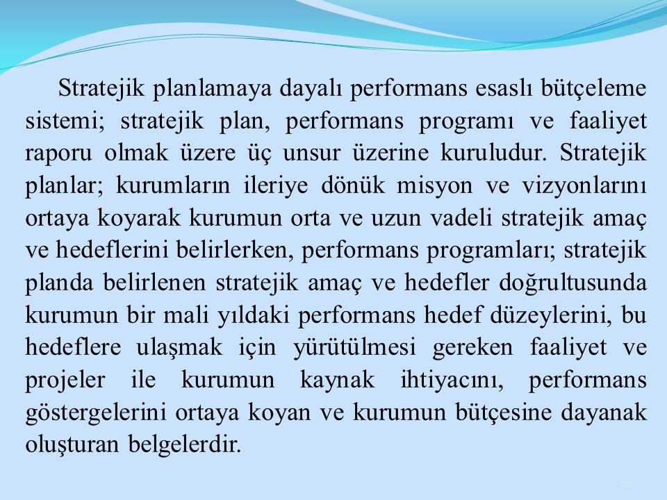 Stratejik planlamaya dayalı performans esaslı bütçeleme sistemi; stratejik plan, performans programı ve faaliyet raporu olmak üzere üç unsur üzerine k