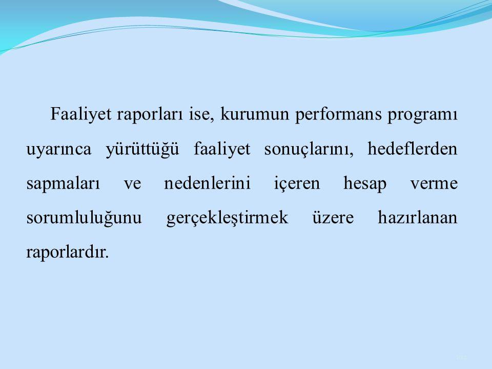 Faaliyet raporları ise, kurumun performans programı uyarınca yürüttüğü faaliyet sonuçlarını, hedeflerden sapmaları ve nedenlerini içeren hesap verme s