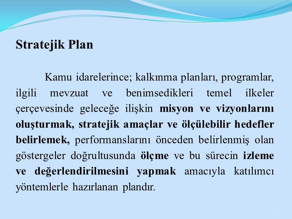 Stratejik Plan Kamu idarelerince; kalkınma planları, programlar, ilgili mevzuat ve benimsedikleri temel ilkeler çerçevesinde geleceğe ilişkin misyon v