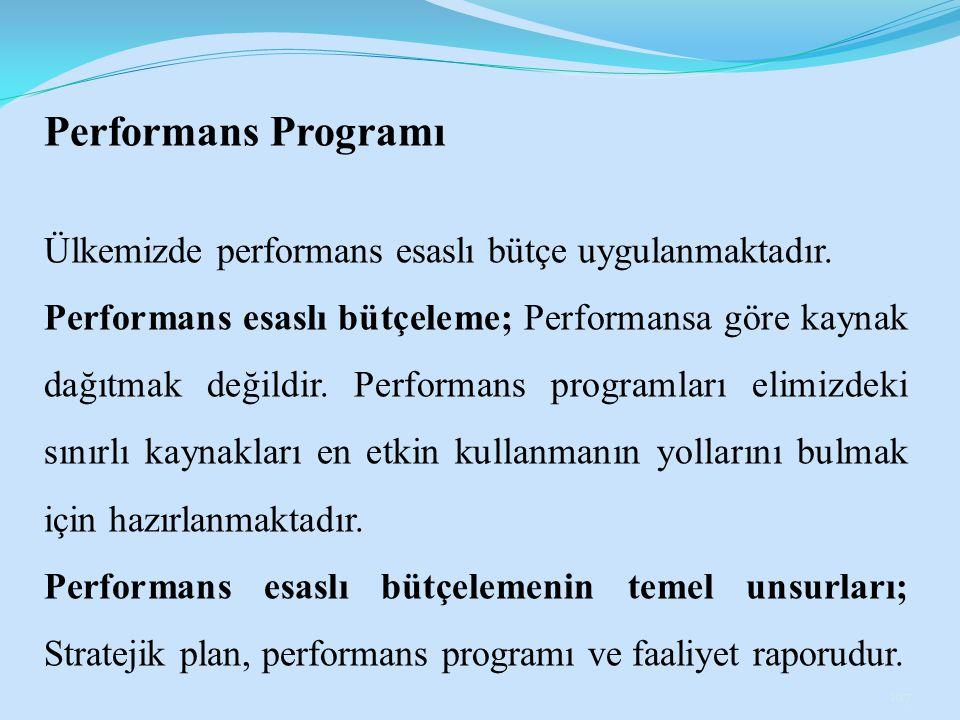 Performans Programı Ülkemizde performans esaslı bütçe uygulanmaktadır. Performans esaslı bütçeleme; Performansa göre kaynak dağıtmak değildir. Perform