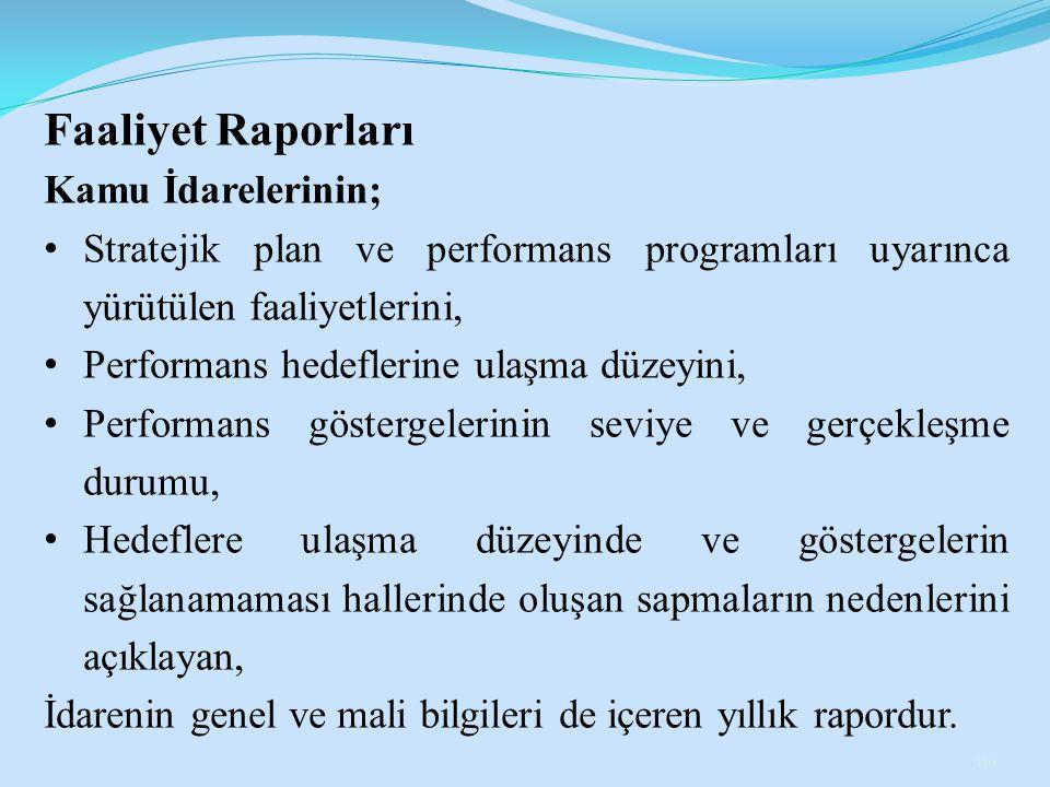Faaliyet Raporları Kamu İdarelerinin; Stratejik plan ve performans programları uyarınca yürütülen faaliyetlerini, Performans hedeflerine ulaşma düzeyi