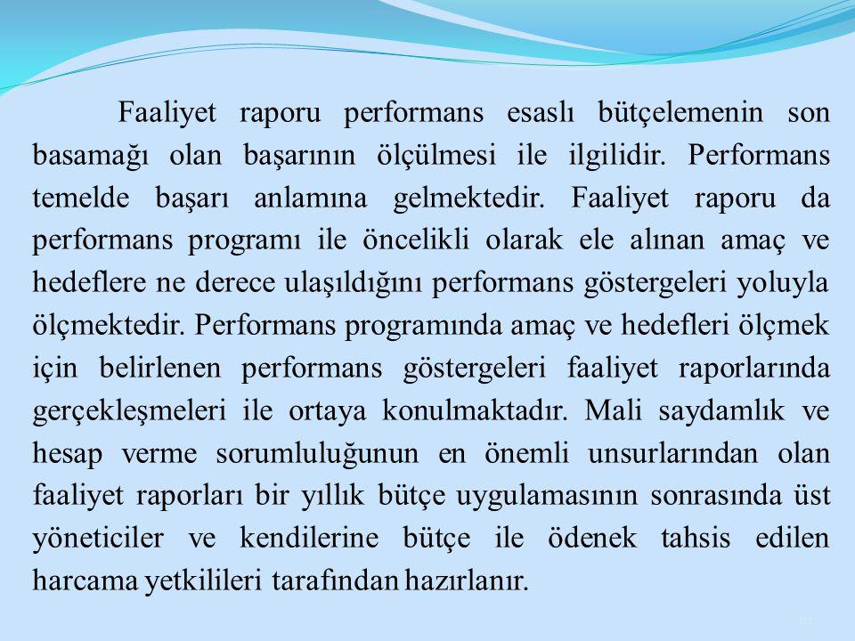 Faaliyet raporu performans esaslı bütçelemenin son basamağı olan başarının ölçülmesi ile ilgilidir. Performans temelde başarı anlamına gelmektedir. Fa