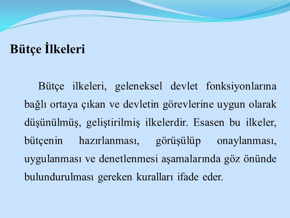 Bütçe İlkeleri Bütçe ilkeleri, geleneksel devlet fonksiyonlarına bağlı ortaya çıkan ve devletin görevlerine uygun olarak düşünülmüş, geliştirilmiş ilk
