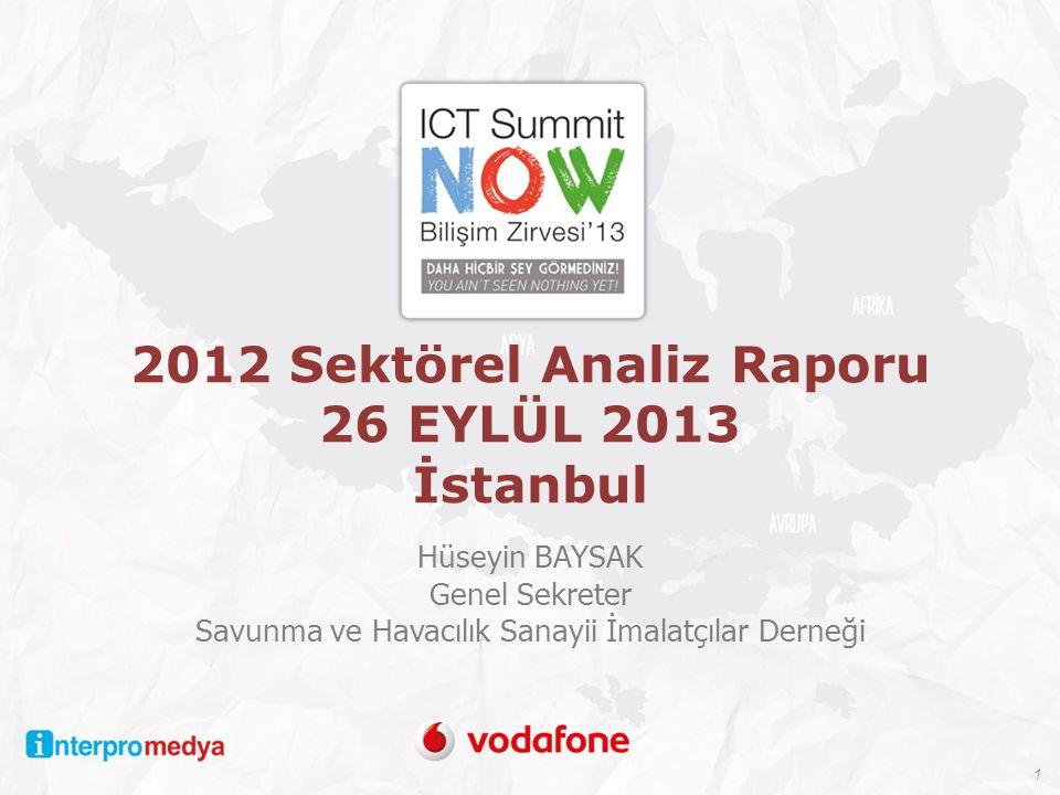 2012 Sektörel Analiz Raporu 26 EYLÜL 2013 İstanbul Hüseyin BAYSAK Genel Sekreter Savunma ve Havacılık Sanayii İmalatçılar Derneği 1