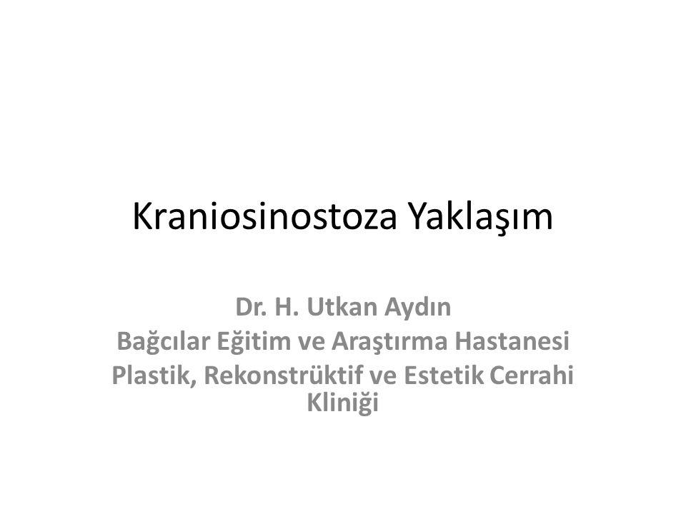 Kraniosinostoza Yaklaşım Dr. H. Utkan Aydın Bağcılar Eğitim ve Araştırma Hastanesi Plastik, Rekonstrüktif ve Estetik Cerrahi Kliniği
