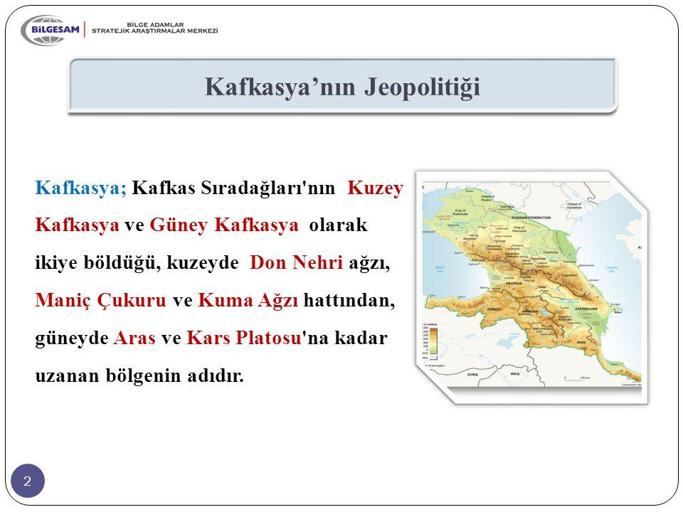 2 Kafkasya'nın Jeopolitiği Kafkasya; Kafkas Sıradağları'nın Kuzey Kafkasya ve Güney Kafkasya olarak ikiye böldüğü, kuzeyde Don Nehri ağzı, Maniç Çukur