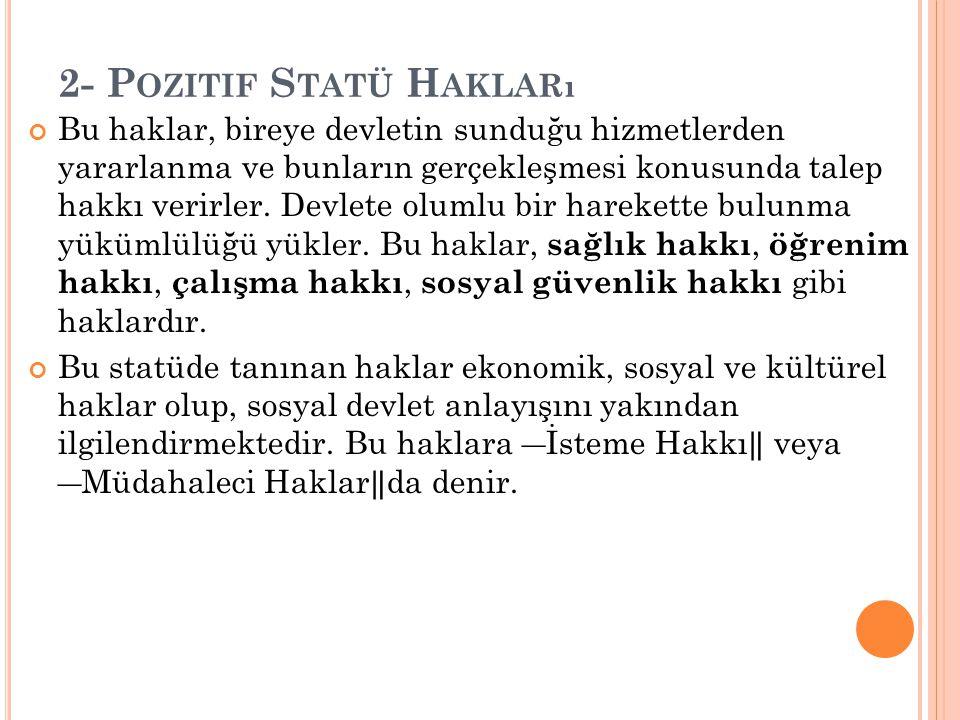 2- P OZITIF S TATÜ H AKLARı Bu haklar, bireye devletin sunduğu hizmetlerden yararlanma ve bunların gerçekleşmesi konusunda talep hakkı verirler. Devle