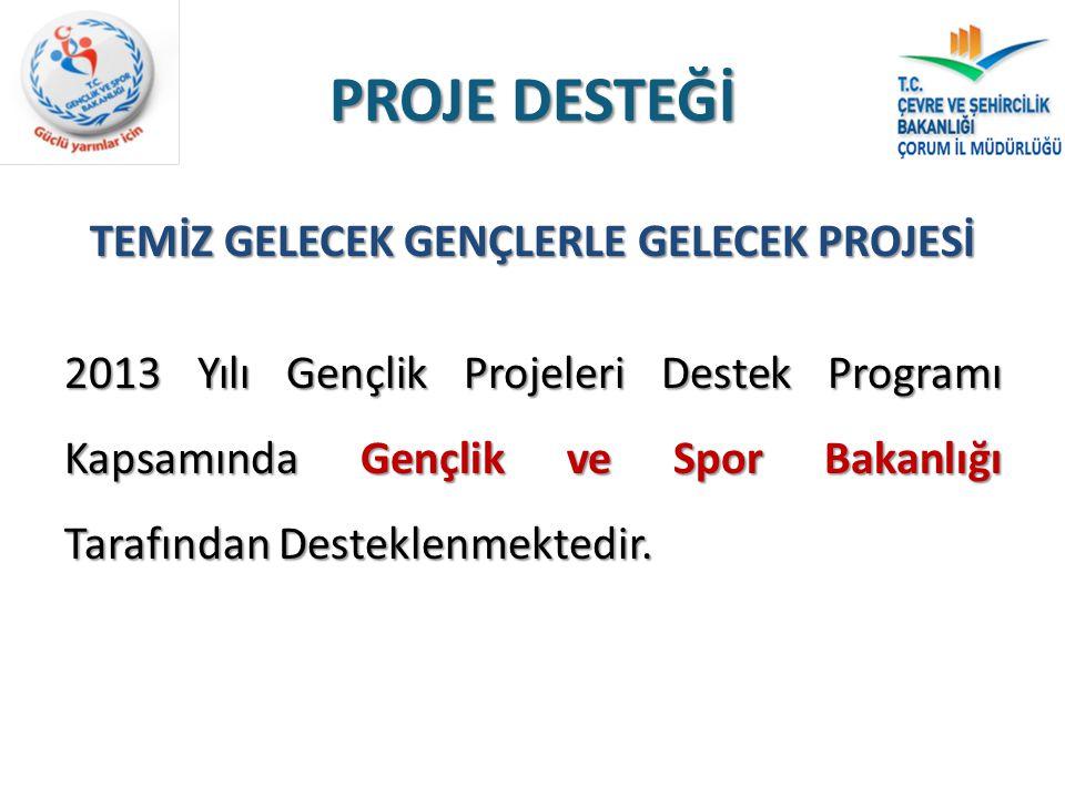 PROJE DESTEĞİ TEMİZ GELECEK GENÇLERLE GELECEK PROJESİ 2013 Yılı Gençlik Projeleri Destek Programı Kapsamında Gençlik ve Spor Bakanlığı Tarafından Dest