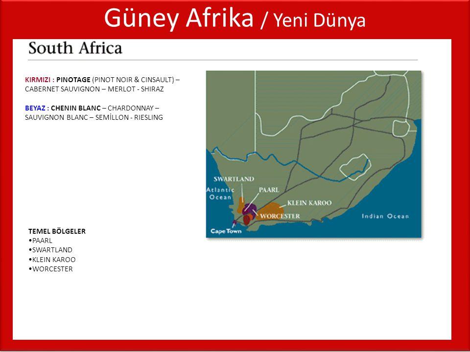 Güney Afrika / Yeni Dünya KIRMIZI : PINOTAGE (PINOT NOIR & CINSAULT) – CABERNET SAUVIGNON – MERLOT - SHIRAZ BEYAZ : CHENIN BLANC – CHARDONNAY – SAUVIG