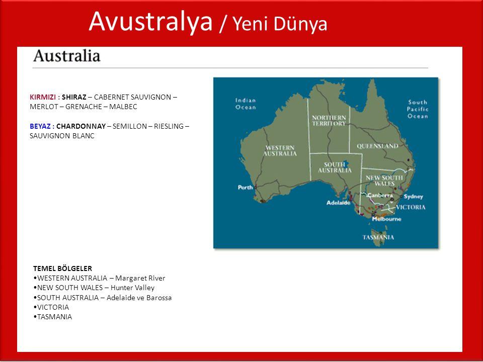 KIRMIZI : SHIRAZ – CABERNET SAUVIGNON – MERLOT – GRENACHE – MALBEC BEYAZ : CHARDONNAY – SEMILLON – RIESLING – SAUVIGNON BLANC Avustralya / Yeni Dünya