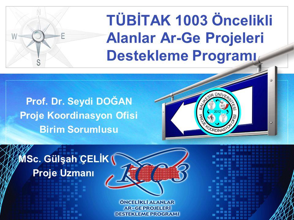 LOGO TÜBİTAK 1003 Öncelikli Alanlar Ar-Ge Projeleri Destekleme Programı Prof. Dr. Seydi DOĞAN Proje Koordinasyon Ofisi Birim Sorumlusu MSc. Gülşah ÇEL