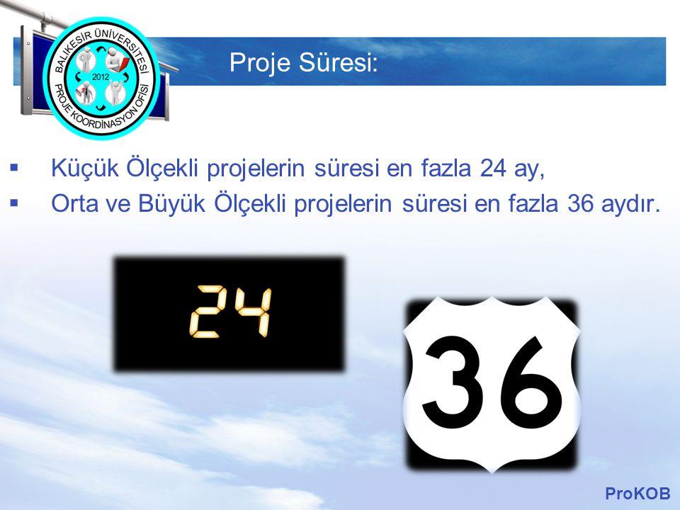 LOGO Proje Süresi:  Küçük Ölçekli projelerin süresi en fazla 24 ay,  Orta ve Büyük Ölçekli projelerin süresi en fazla 36 aydır. ProKOB