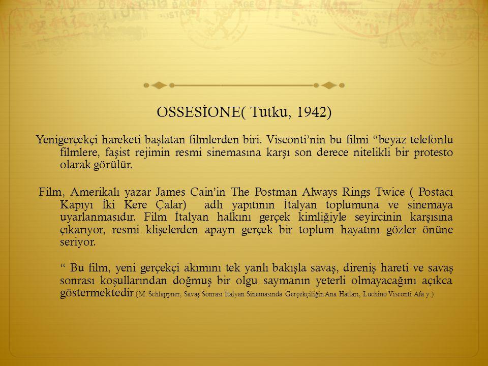 """OSSES İ ONE( Tutku, 1942) Yenigerçekçi hareketi ba ş latan filmlerden biri. Visconti'nin bu filmi """"beyaz telefonlu filmlere, fa ş ist rejimin resmi si"""