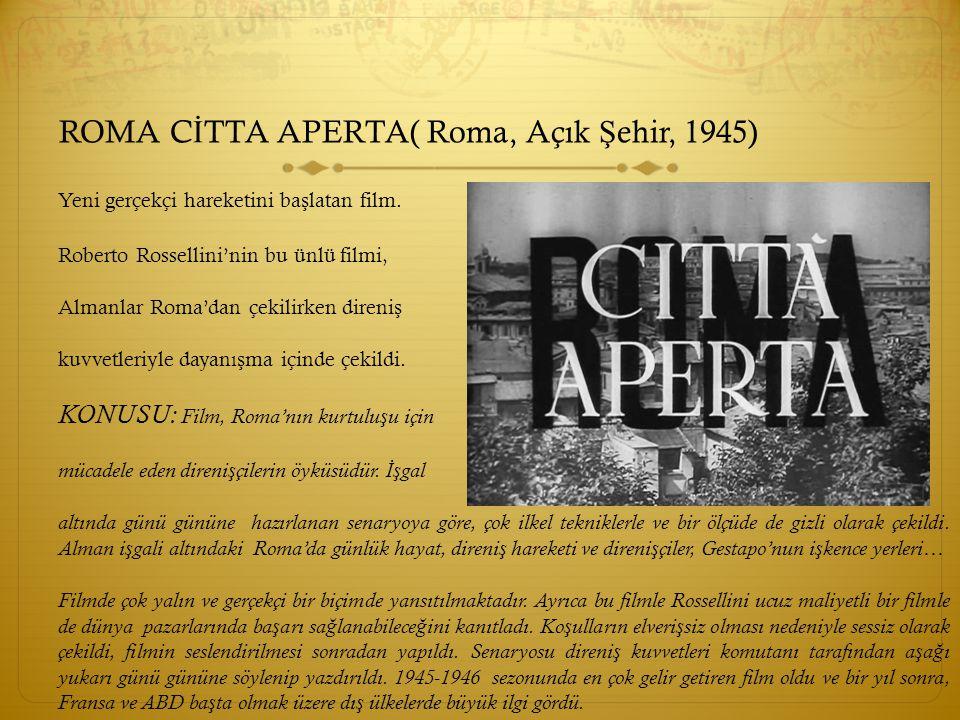 ROMA C İ TTA APERTA( Roma, Açık Ş ehir, 1945) Yeni gerçekçi hareketini ba ş latan film. Roberto Rossellini'nin bu ünlü filmi, Almanlar Roma'dan çekili