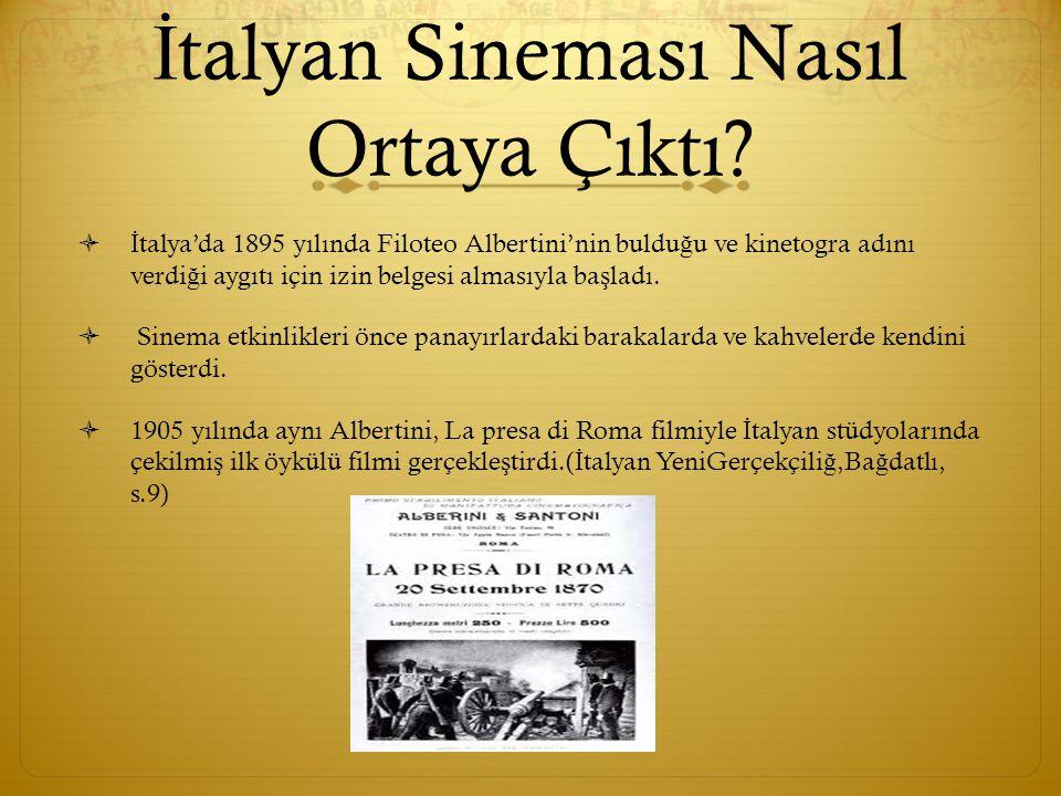 İ talyan Sineması Nasıl Ortaya Çıktı?  İ talya'da 1895 yılında Filoteo Albertini'nin buldu ğ u ve kinetogra adını verdi ğ i aygıtı için izin belgesi