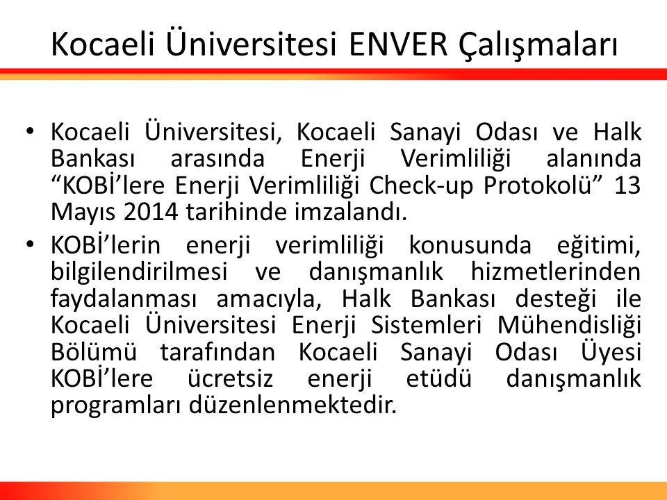 """Kocaeli Üniversitesi ENVER Çalışmaları Kocaeli Üniversitesi, Kocaeli Sanayi Odası ve Halk Bankası arasında Enerji Verimliliği alanında """"KOBİ'lere Ener"""