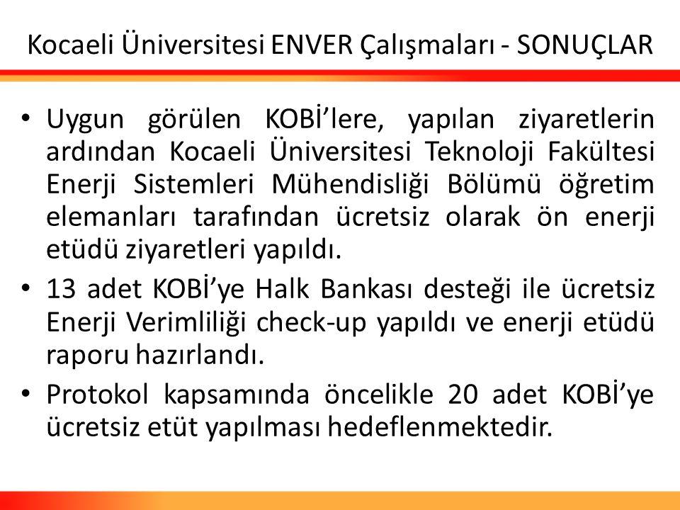 Kocaeli Üniversitesi ENVER Çalışmaları - SONUÇLAR Uygun görülen KOBİ'lere, yapılan ziyaretlerin ardından Kocaeli Üniversitesi Teknoloji Fakültesi Ener